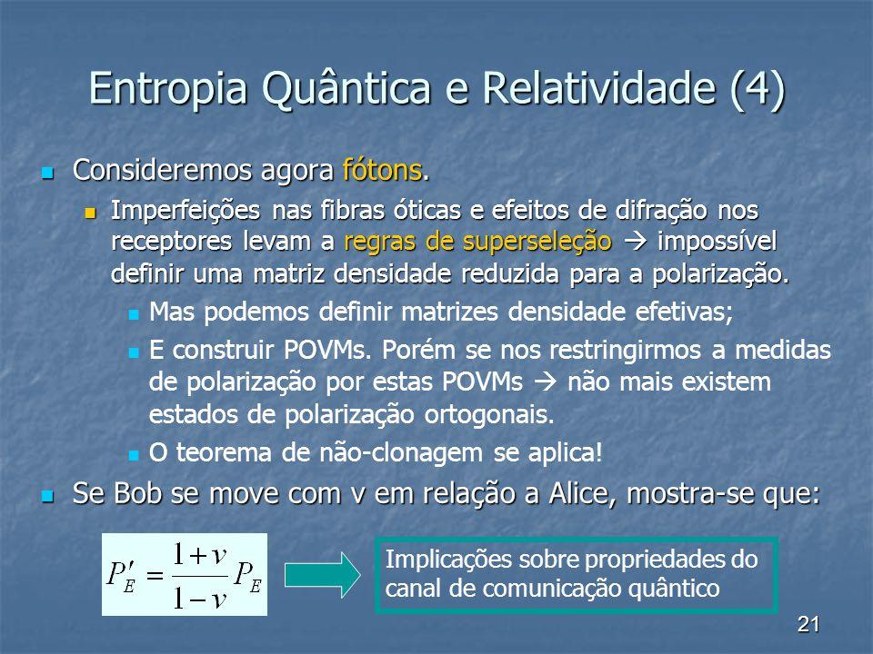 21 Entropia Quântica e Relatividade (4) Consideremos agora fótons. Consideremos agora fótons. Imperfeições nas fibras óticas e efeitos de difração nos