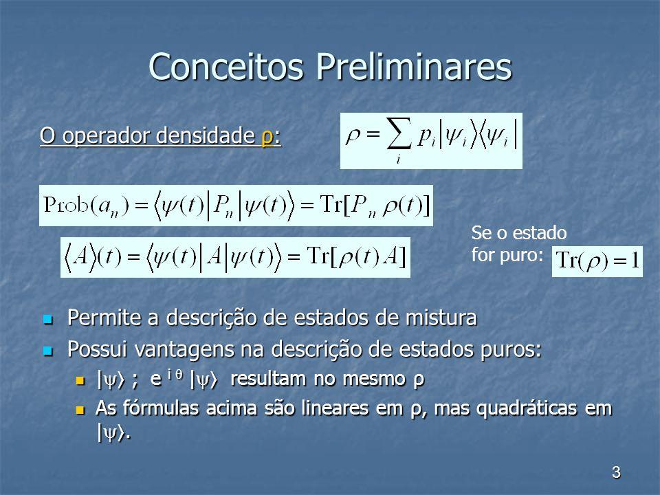 3 Conceitos Preliminares O operador densidade ρ: Permite a descrição de estados de mistura Permite a descrição de estados de mistura Possui vantagens