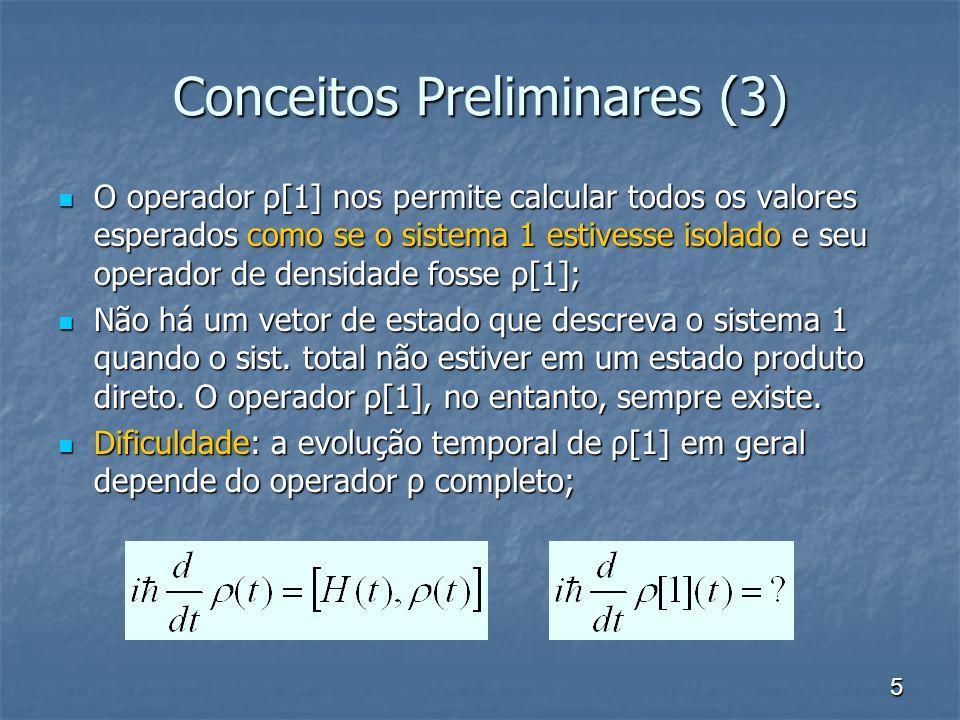 5 Conceitos Preliminares (3) O operador ρ[1] nos permite calcular todos os valores esperados como se o sistema 1 estivesse isolado e seu operador de d