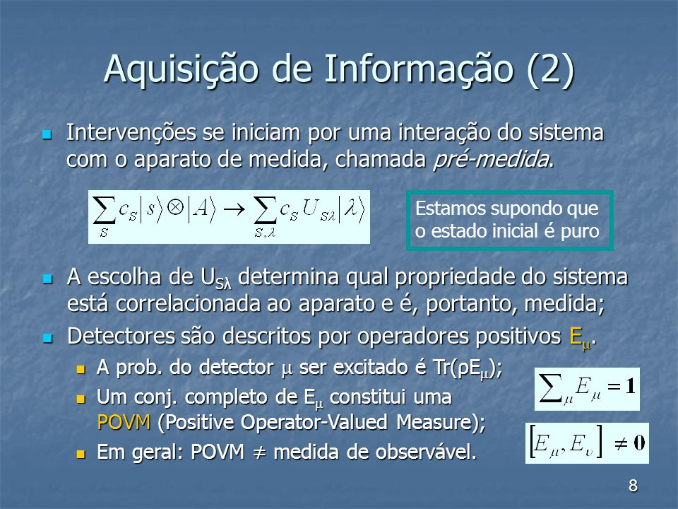 8 Aquisição de Informação (2) Intervenções se iniciam por uma interação do sistema com o aparato de medida, chamada pré-medida. Intervenções se inicia