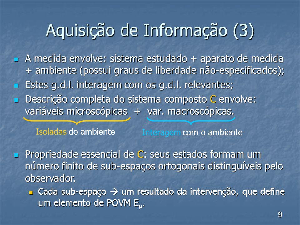 9 Aquisição de Informação (3) A medida envolve: sistema estudado + aparato de medida + ambiente (possui graus de liberdade não-especificados); A medid