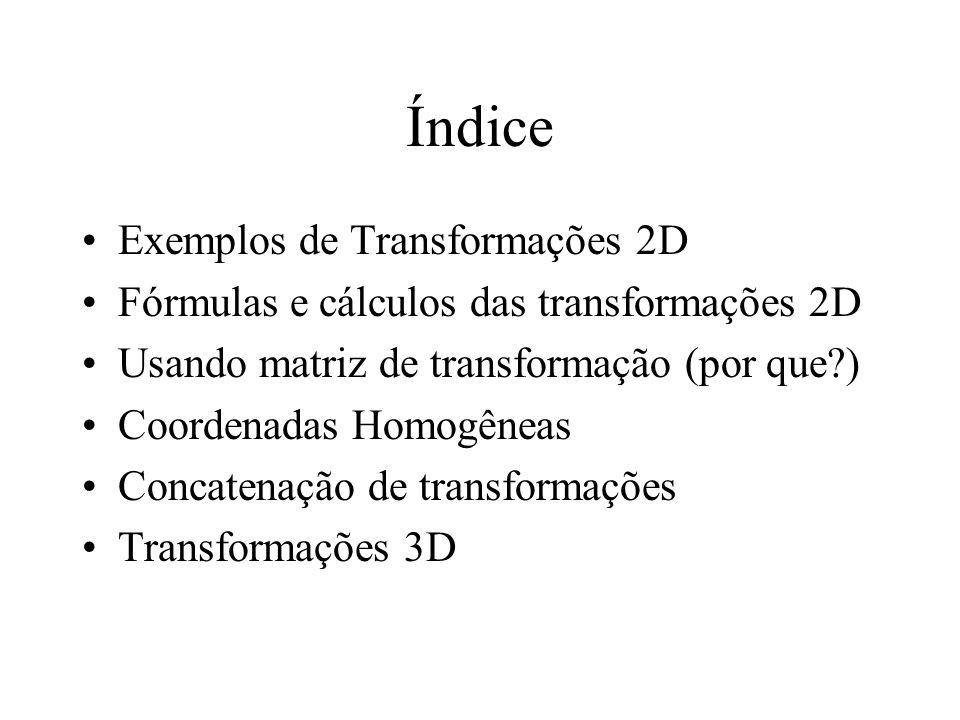Exemplos de Transformações 2D Translação Escala –uniforme –não uniforme Rebatimento por um eixo (espelhamento) Troca de eixos Rotação pela origem