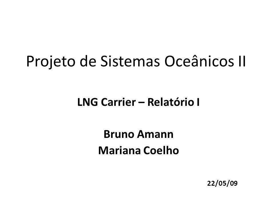 Projeto de Sistemas Oceânicos II LNG Carrier – Relatório I Bruno Amann Mariana Coelho 22/05/09