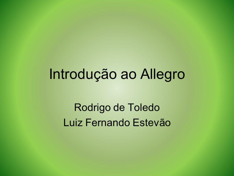 Introdução ao Allegro Rodrigo de Toledo Luiz Fernando Estevão