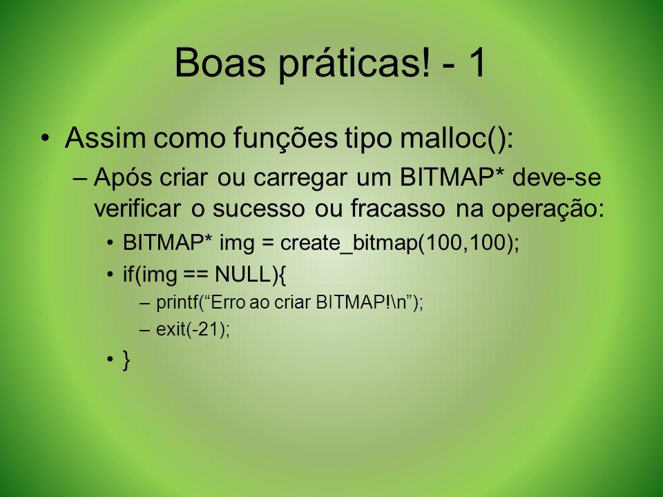 Boas práticas! - 1 Assim como funções tipo malloc(): –Após criar ou carregar um BITMAP* deve-se verificar o sucesso ou fracasso na operação: BITMAP* i