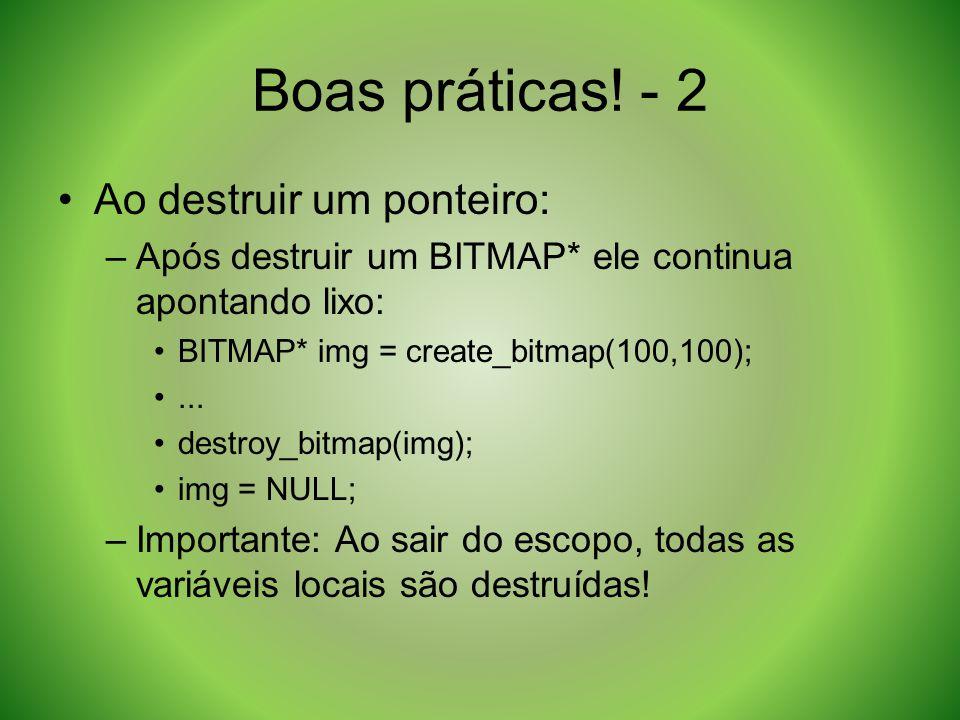 Boas práticas! - 2 Ao destruir um ponteiro: –Após destruir um BITMAP* ele continua apontando lixo: BITMAP* img = create_bitmap(100,100);... destroy_bi