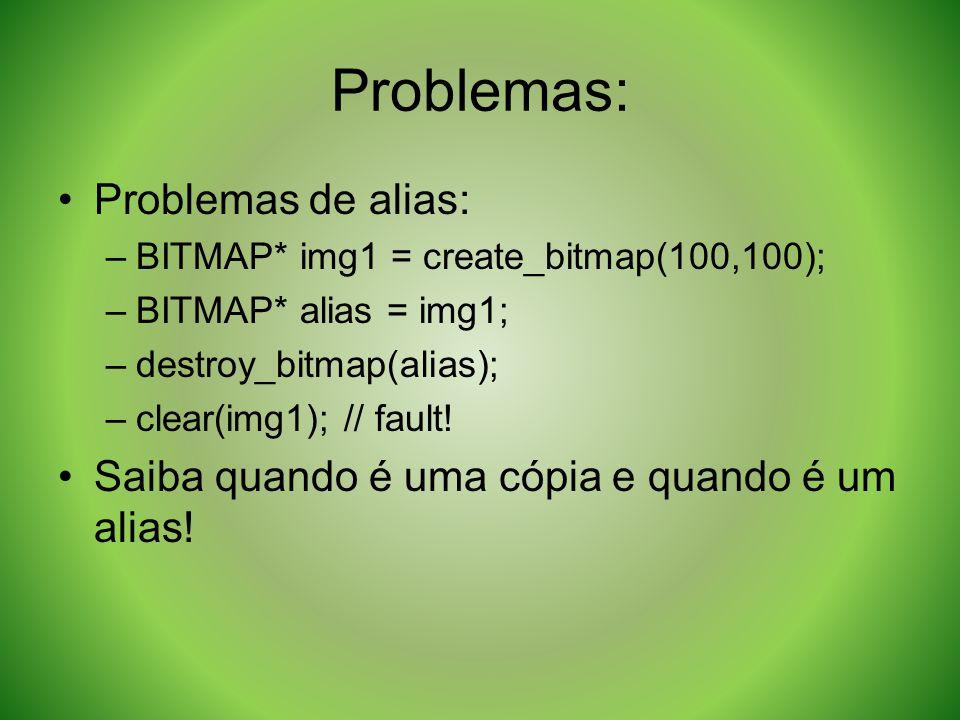 Problemas: Problemas de alias: –BITMAP* img1 = create_bitmap(100,100); –BITMAP* alias = img1; –destroy_bitmap(alias); –clear(img1); // fault! Saiba qu