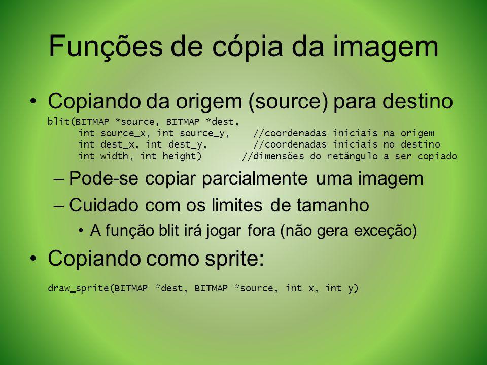 Funções de cópia da imagem Copiando da origem (source) para destino blit(BITMAP *source, BITMAP *dest, int source_x, int source_y, //coordenadas inici