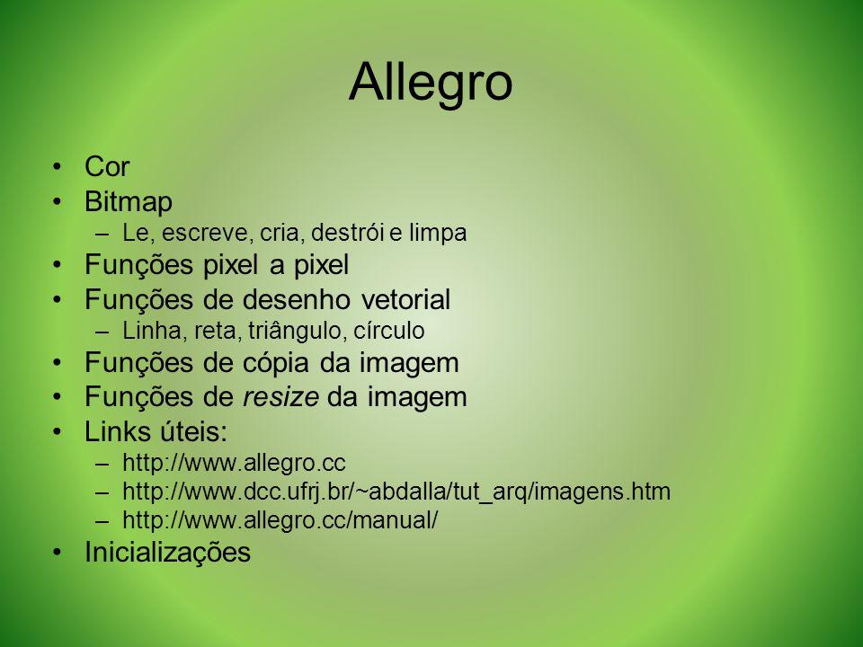 Allegro Cor Bitmap –Le, escreve, cria, destrói e limpa Funções pixel a pixel Funções de desenho vetorial –Linha, reta, triângulo, círculo Funções de c