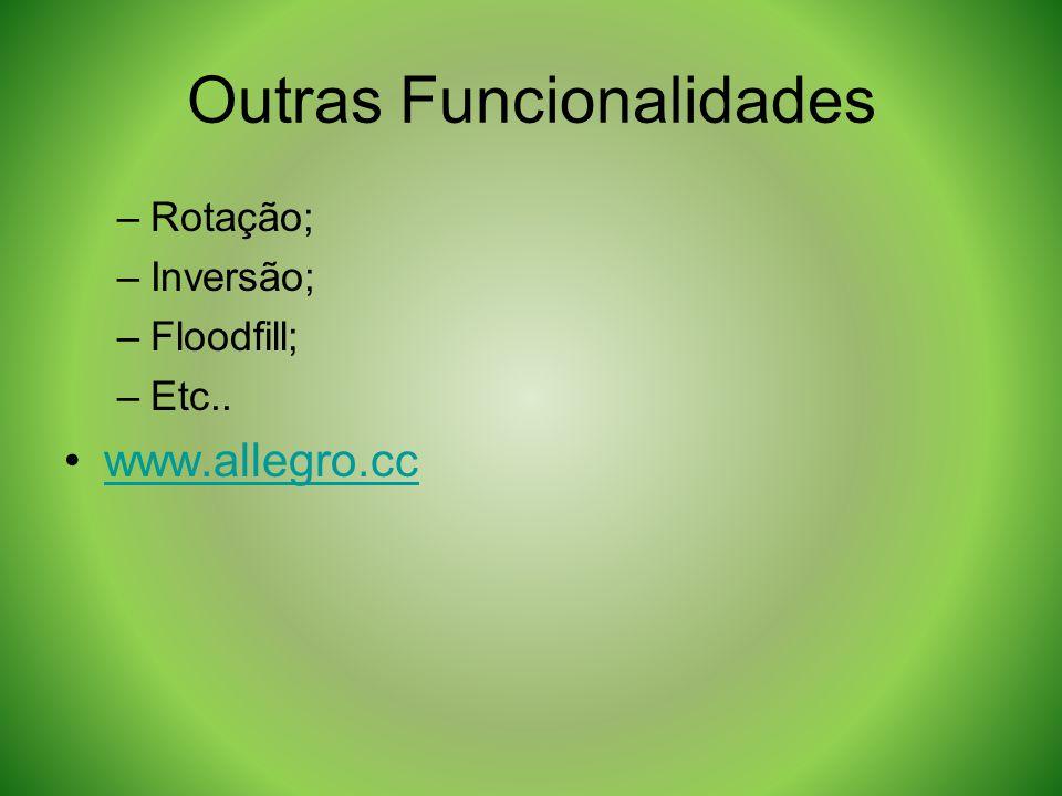 Outras Funcionalidades –Rotação; –Inversão; –Floodfill; –Etc.. www.allegro.cc