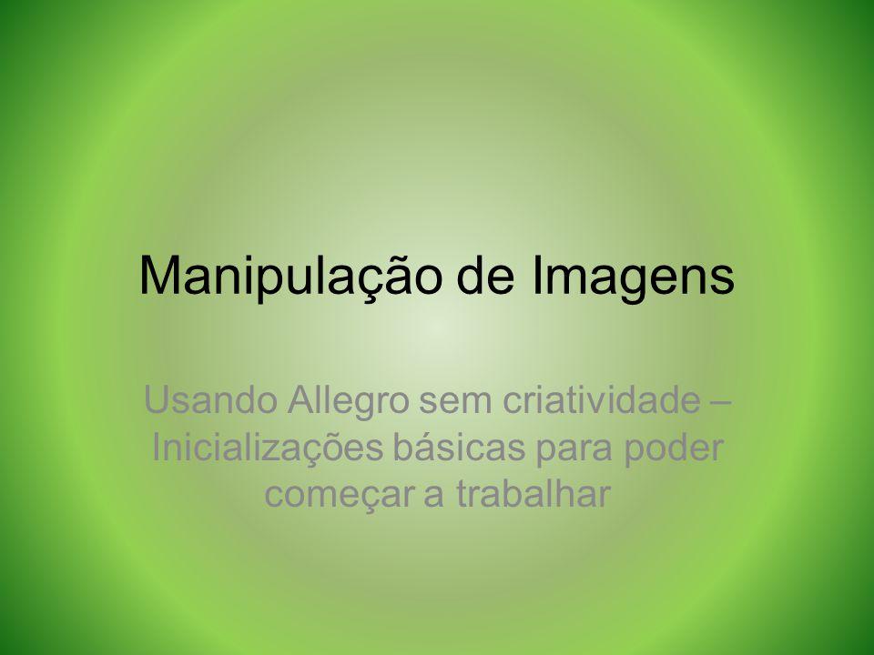 Manipulação de Imagens Usando Allegro sem criatividade – Inicializações básicas para poder começar a trabalhar