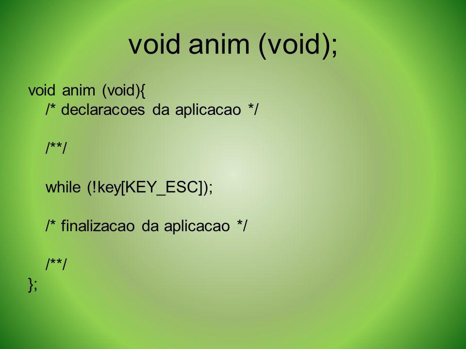 void anim (void); void anim (void){ /* declaracoes da aplicacao */ /**/ while (!key[KEY_ESC]); /* finalizacao da aplicacao */ /**/ };