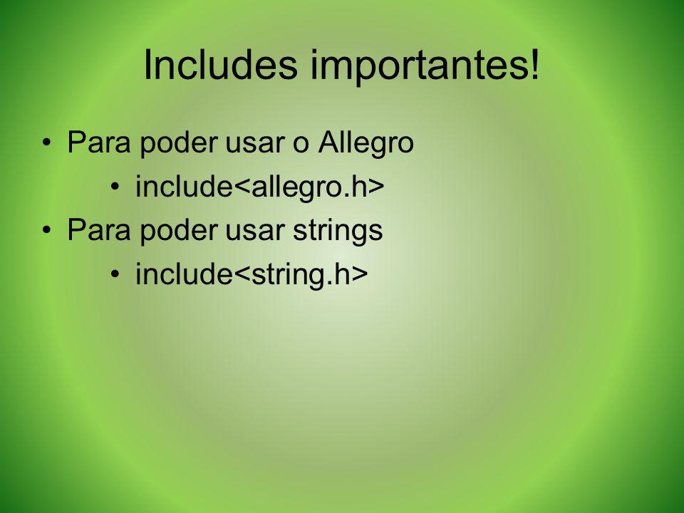 Includes importantes! Para poder usar o Allegro include Para poder usar strings include