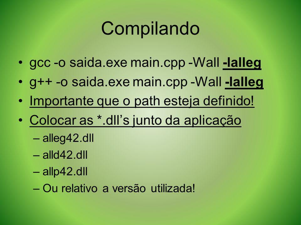 Compilando gcc -o saida.exe main.cpp -Wall -lalleg g++ -o saida.exe main.cpp -Wall -lalleg Importante que o path esteja definido! Colocar as *.dlls ju