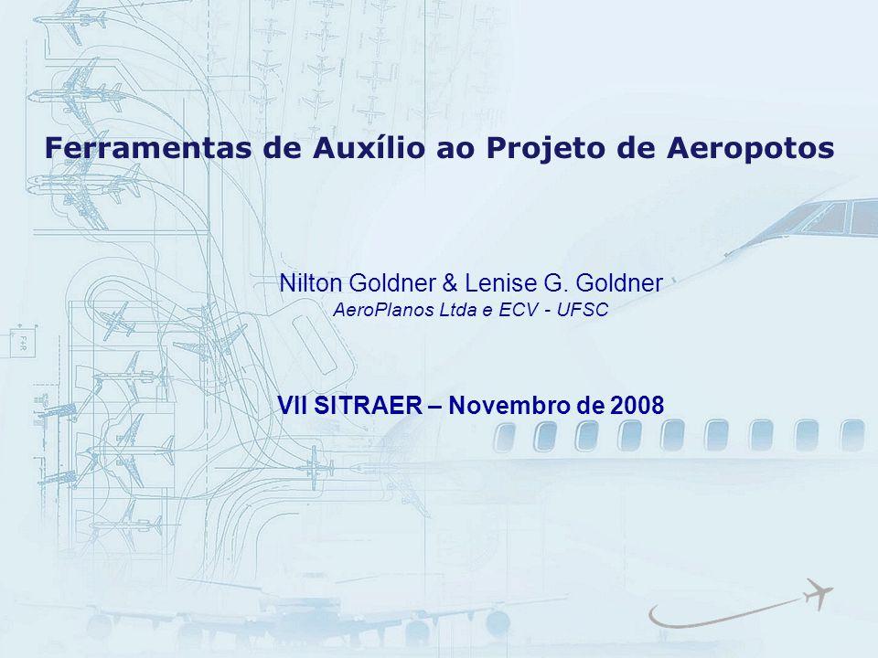 Ferramentas de Auxílio ao Projeto de Aeropotos Nilton Goldner & Lenise G. Goldner AeroPlanos Ltda e ECV - UFSC VII SITRAER – Novembro de 2008