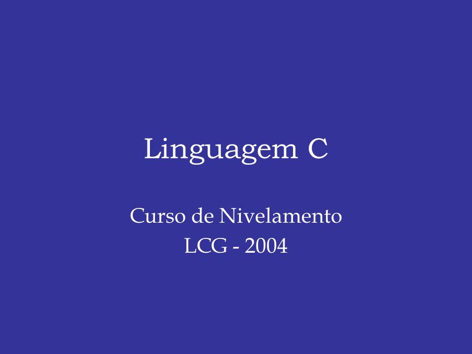 Linguagem C Curso de Nivelamento LCG - 2004