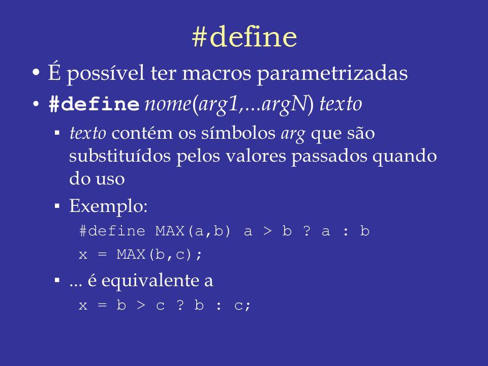 #define É possível ter macros parametrizadas #define nome ( arg1,...argN ) texto texto contém os símbolos arg que são substituídos pelos valores passados quando do uso Exemplo: #define MAX(a,b) a > b .