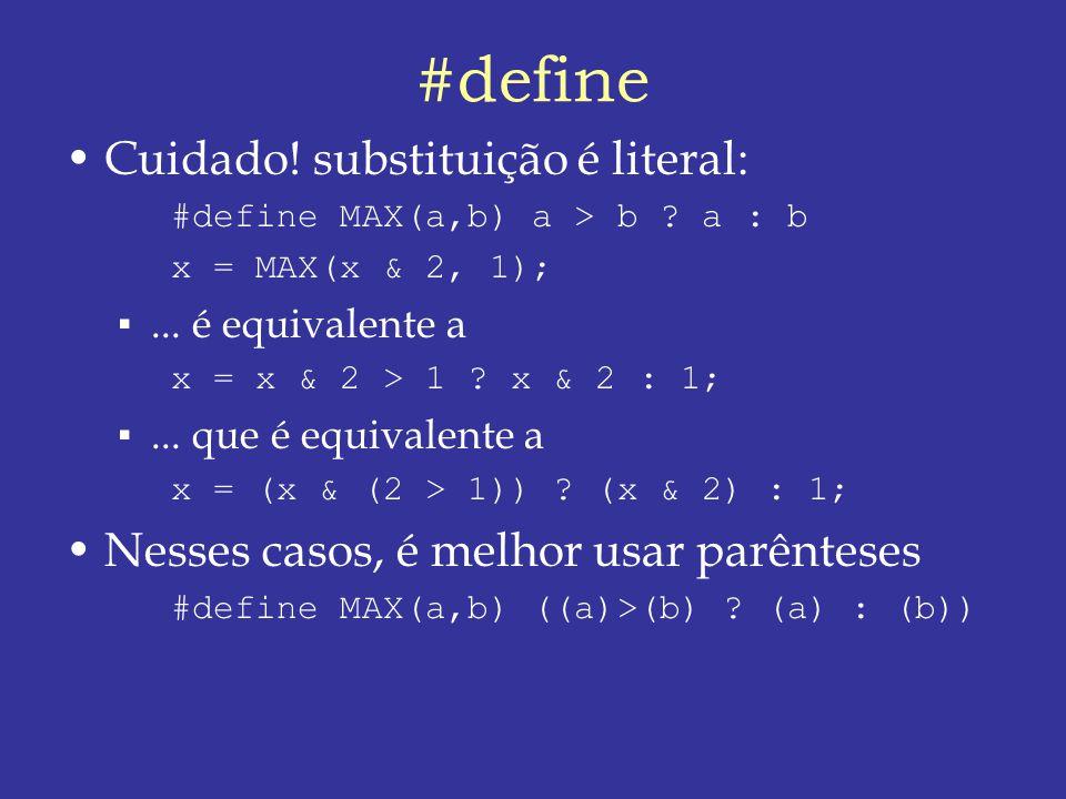 #define Cuidado.substituição é literal: #define MAX(a,b) a > b .