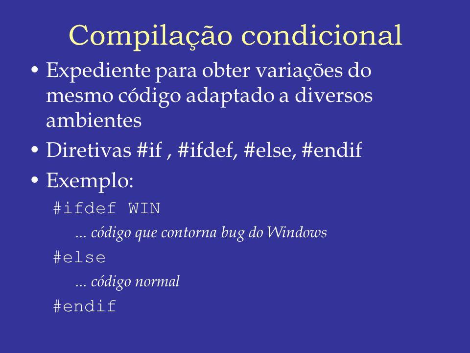Compilação condicional Expediente para obter variações do mesmo código adaptado a diversos ambientes Diretivas #if, #ifdef, #else, #endif Exemplo: #ifdef WIN...
