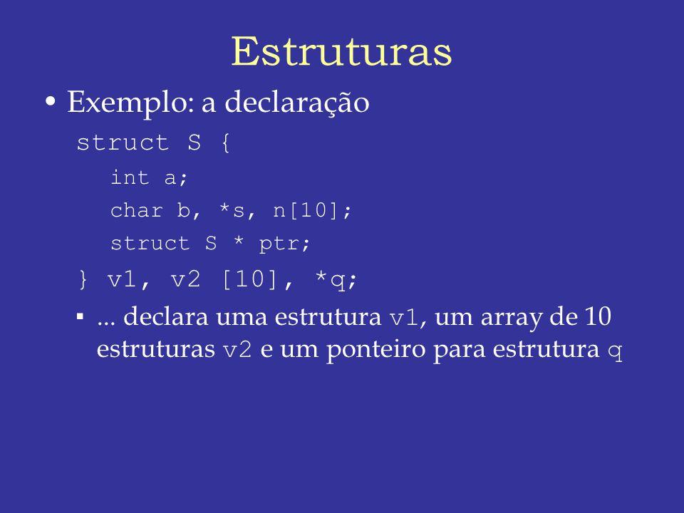 Estruturas Exemplo: a declaração struct S { int a; char b, *s, n[10]; struct S * ptr; } v1, v2 [10], *q;...