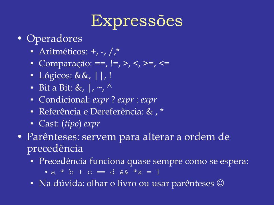 Expressões Operadores Aritméticos: +, -, /,* Comparação: ==, !=, >, =, <= Lógicos: &&, ||, .