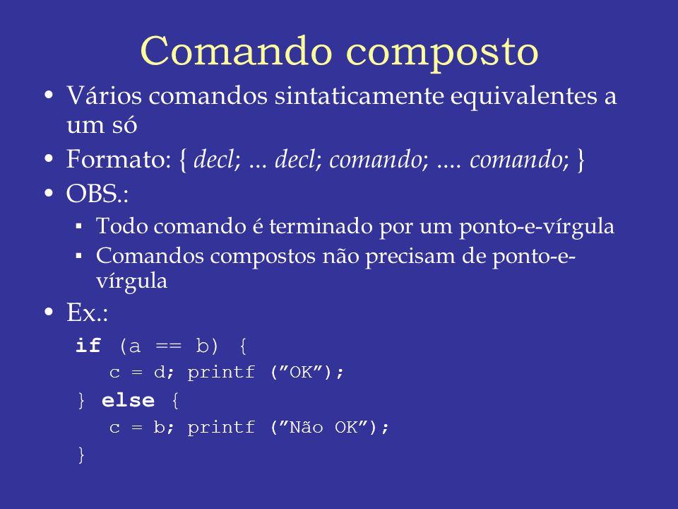 Comando composto Vários comandos sintaticamente equivalentes a um só Formato: { decl ;...