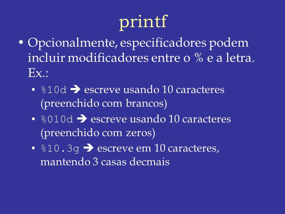 printf Opcionalmente, especificadores podem incluir modificadores entre o % e a letra.