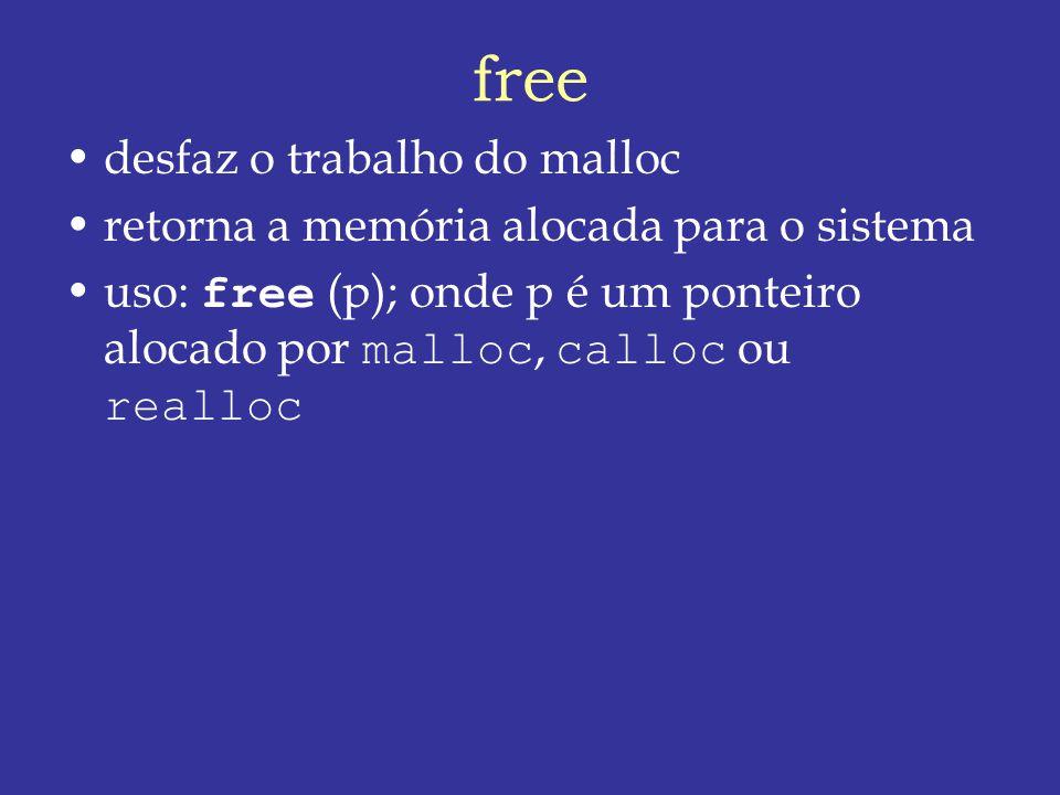 free desfaz o trabalho do malloc retorna a memória alocada para o sistema uso: free (p); onde p é um ponteiro alocado por malloc, calloc ou realloc