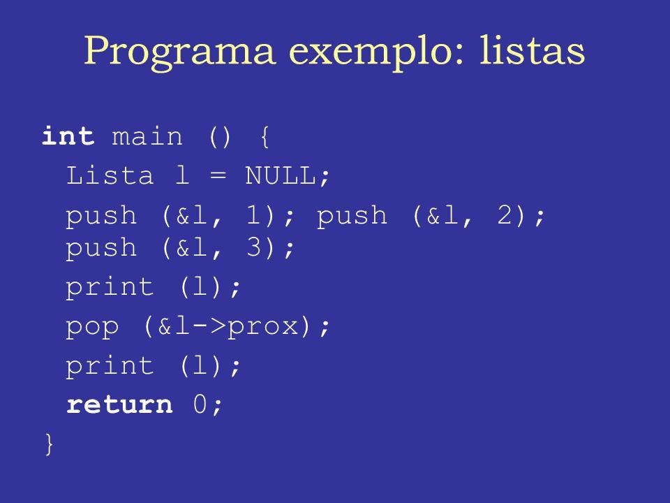 Programa exemplo: listas int main () { Lista l = NULL; push (&l, 1); push (&l, 2); push (&l, 3); print (l); pop (&l->prox); print (l); return 0; }