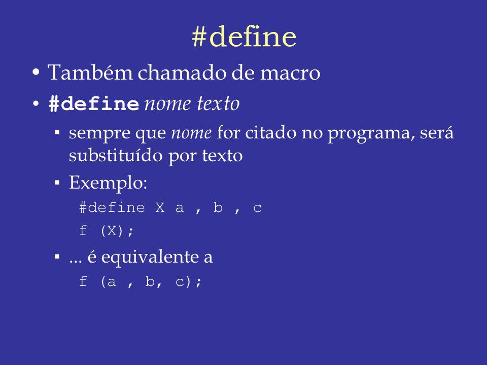 #define Também chamado de macro #define nome texto sempre que nome for citado no programa, será substituído por texto Exemplo: #define X a, b, c f (X);...