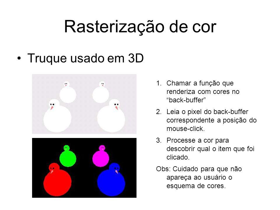 Rasterização de cor Truque usado em 3D 1.Chamar a função que renderiza com cores no back-buffer 2.Leia o pixel do back-buffer correspondente a posição do mouse-click.