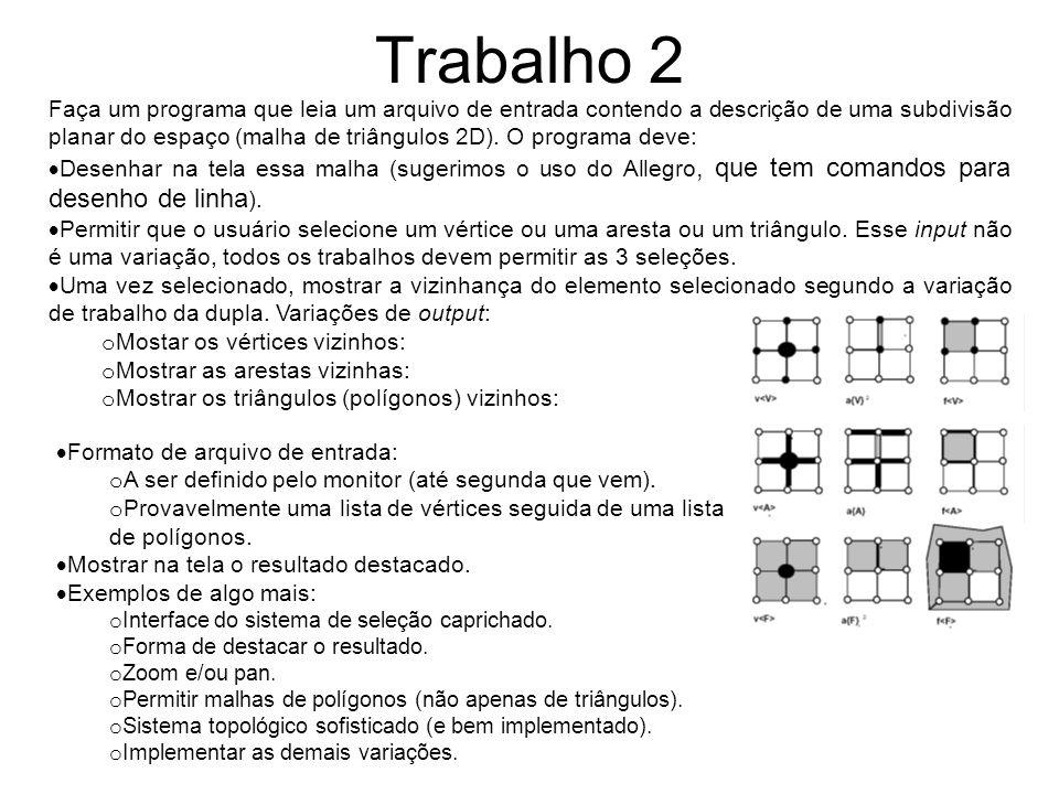 Trabalho 2 Faça um programa que leia um arquivo de entrada contendo a descrição de uma subdivisão planar do espaço (malha de triângulos 2D).