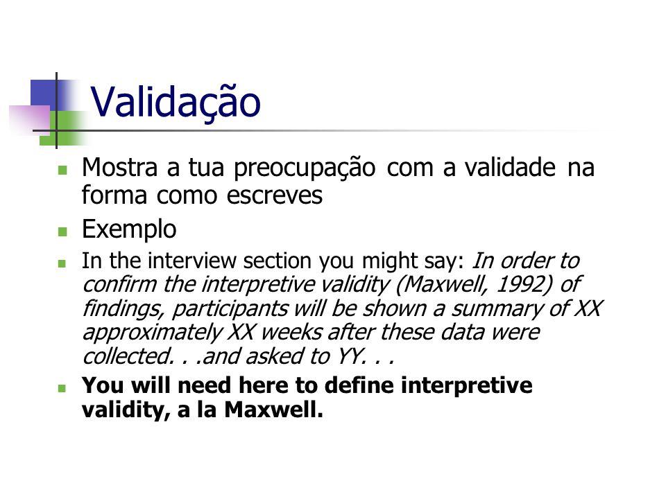 Validação Mostra a tua preocupação com a validade na forma como escreves Exemplo In the interview section you might say: In order to confirm the inter