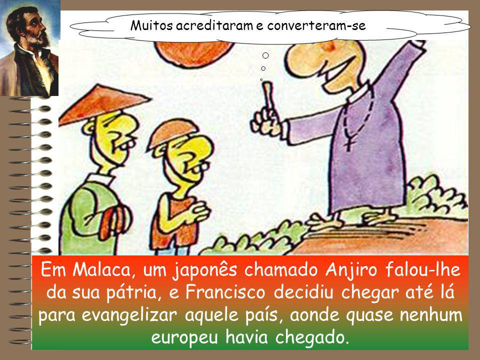 Viajou para lá de Malaca para ensinar e baptizar em todos os lugares do império português. Nunca lhe parecia ter trabalhado bastante para anunciar Deu