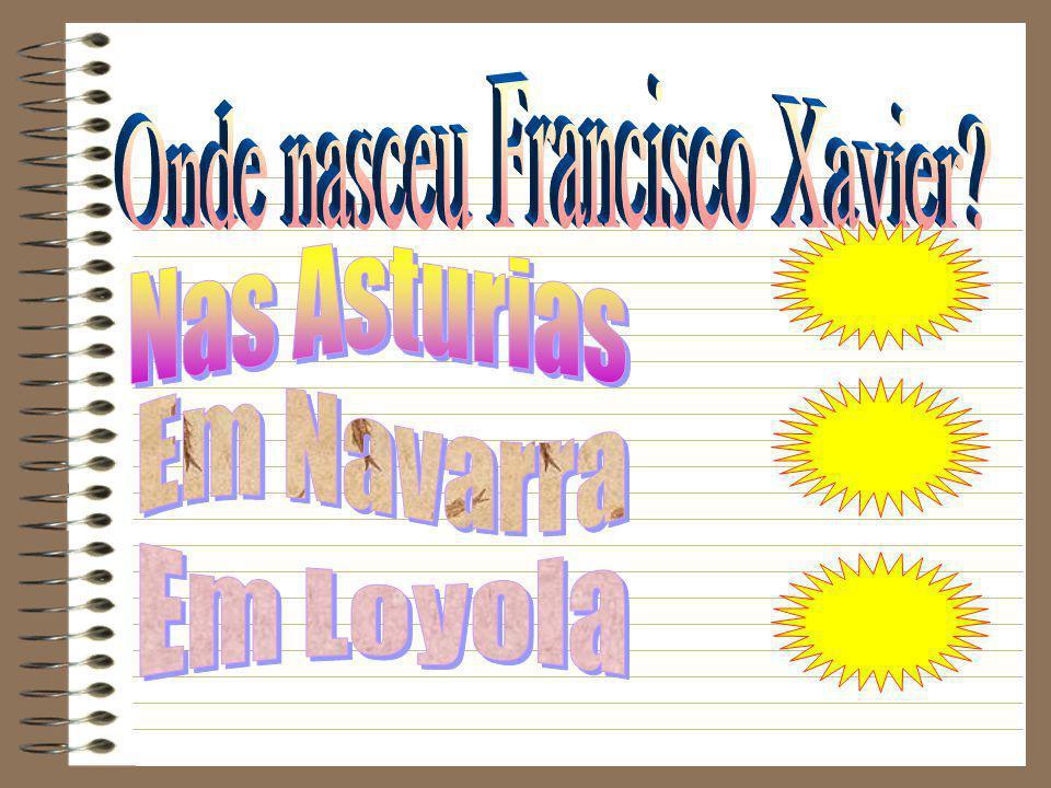 FRANCISCO XAVIER FRANCISCO XAVIER A partir de agora, os diapositivos serão com perguntas, para ver o que sabes de S. Francisco Xavier.