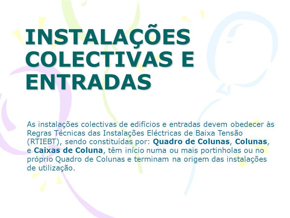 INSTALAÇÕES COLECTIVAS E ENTRADAS As instalações colectivas de edifícios e entradas devem obedecer às Regras Técnicas das Instalações Eléctricas de Ba