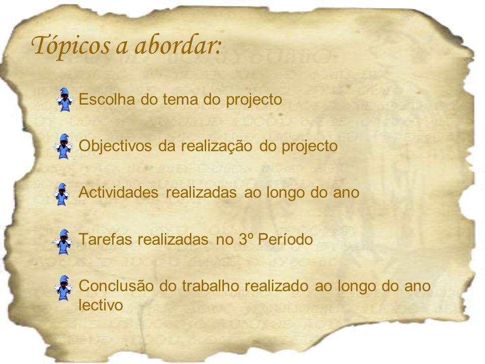 Tópicos a abordar: Escolha do tema do projecto Objectivos da realização do projecto Actividades realizadas ao longo do ano Tarefas realizadas no 3º Pe