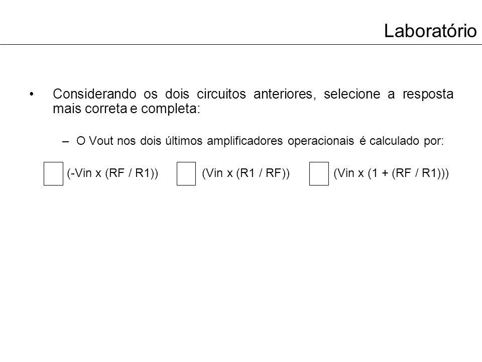 Laboratório Considerando os dois circuitos anteriores, selecione a resposta mais correta e completa: –O Vout nos dois últimos amplificadores operacion