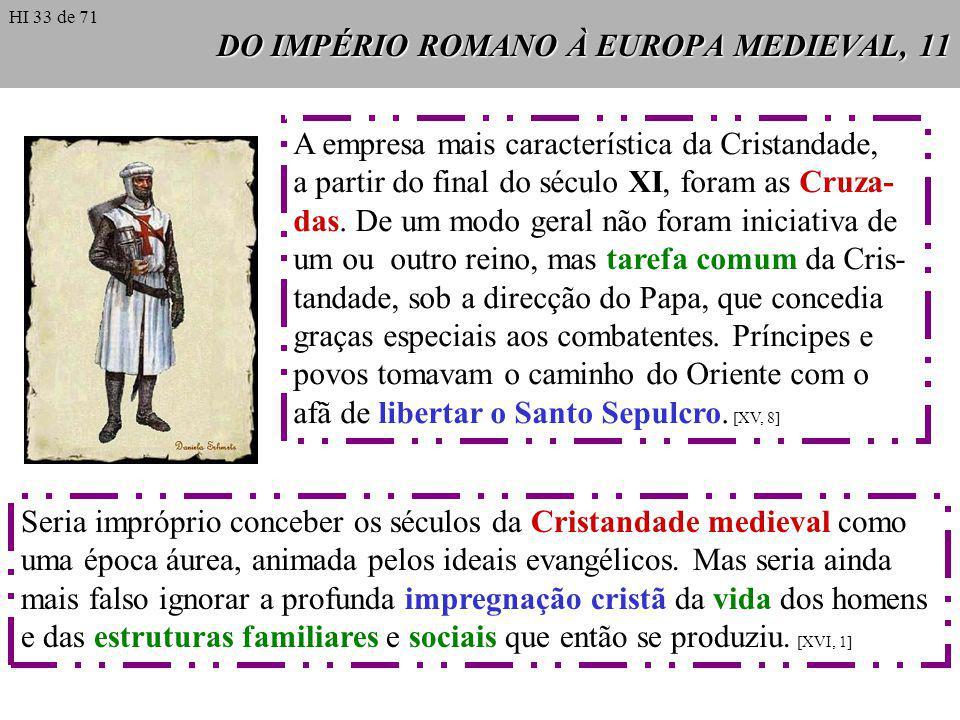 DO IMPÉRIO ROMANO À EUROPA MEDIEVAL, 11 A empresa mais característica da Cristandade, a partir do final do século XI, foram as Cruza- das. De um modo