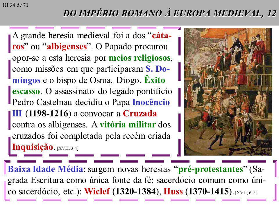 DO IMPÉRIO ROMANO À EUROPA MEDIEVAL, 12 A grande heresia medieval foi a dos cáta- ros ou albigenses. O Papado procurou opor-se a esta heresia por meio
