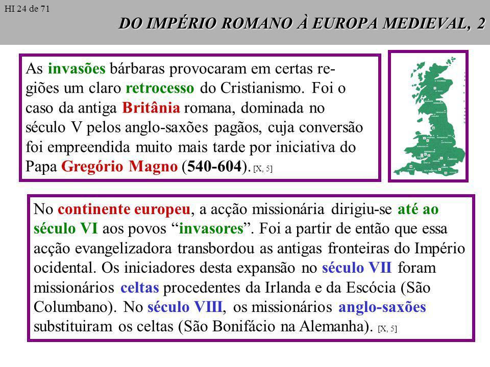 DO IMPÉRIO ROMANO À EUROPA MEDIEVAL, 2 As invasões bárbaras provocaram em certas re- giões um claro retrocesso do Cristianismo. Foi o caso da antiga B