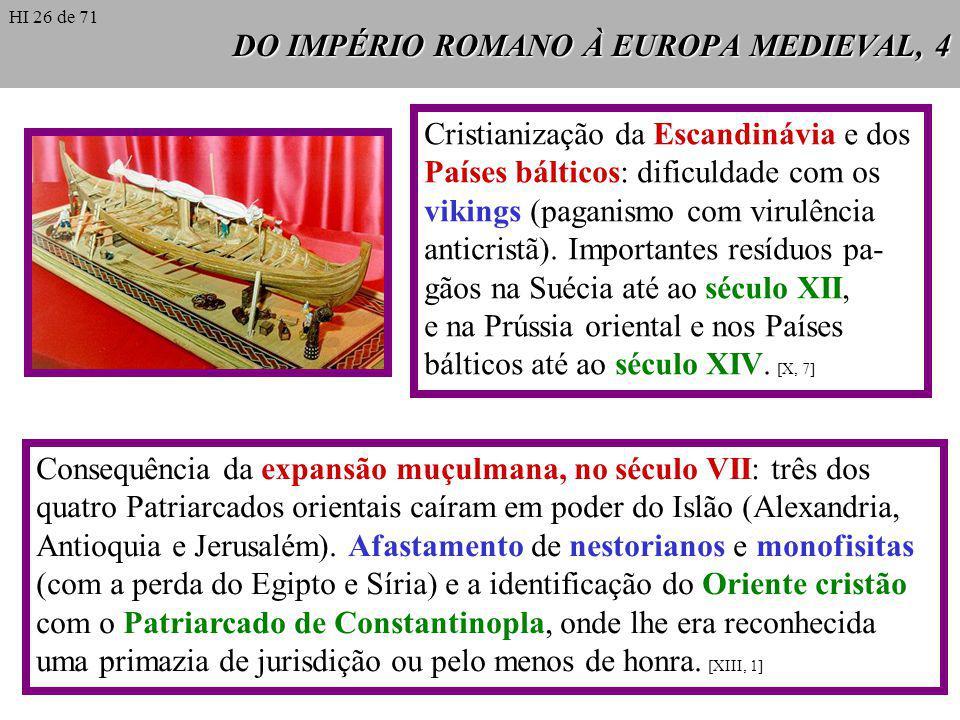 DO IMPÉRIO ROMANO À EUROPA MEDIEVAL, 4 Cristianização da Escandinávia e dos Países bálticos: dificuldade com os vikings (paganismo com virulência anticristã).