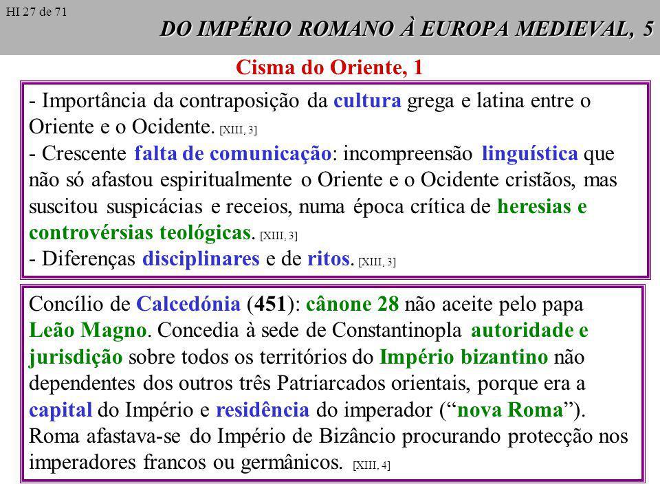 DO IMPÉRIO ROMANO À EUROPA MEDIEVAL, 5 Cisma do Oriente, 1 - Importância da contraposição da cultura grega e latina entre o Oriente e o Ocidente. [XII