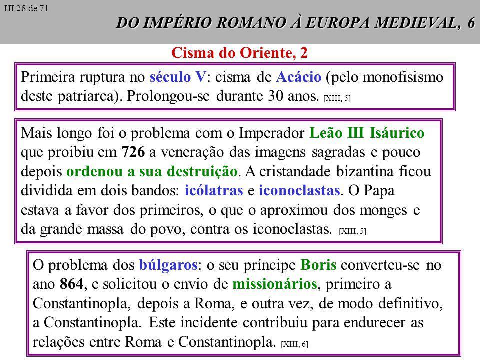 DO IMPÉRIO ROMANO À EUROPA MEDIEVAL, 6 Cisma do Oriente, 2 Primeira ruptura no século V: cisma de Acácio (pelo monofisismo deste patriarca). Prolongou