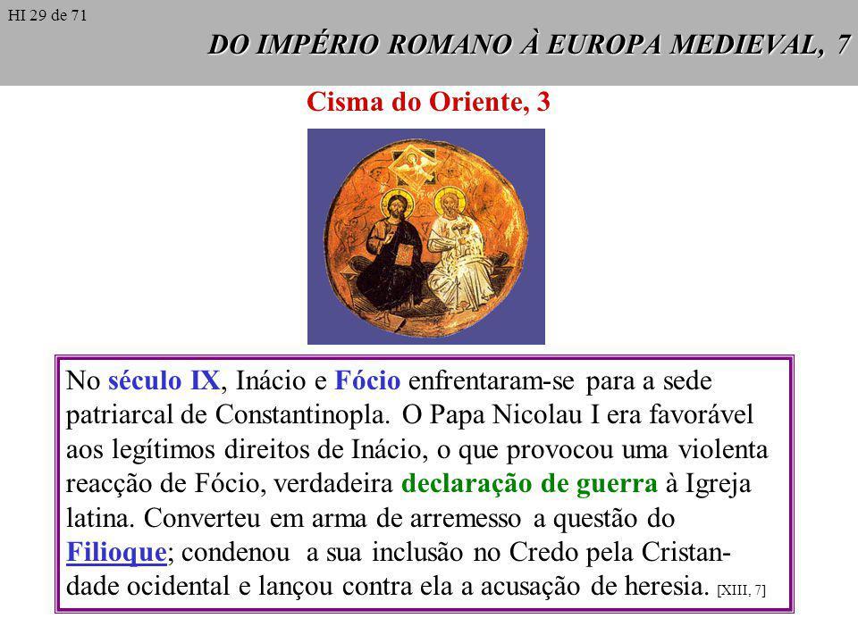 DO IMPÉRIO ROMANO À EUROPA MEDIEVAL, 7 Cisma do Oriente, 3 No século IX, Inácio e Fócio enfrentaram-se para a sede patriarcal de Constantinopla. O Pap