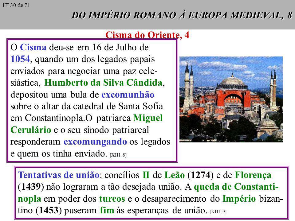 DO IMPÉRIO ROMANO À EUROPA MEDIEVAL, 8 O Cisma deu-se em 16 de Julho de 1054, quando um dos legados papais enviados para negociar uma paz ecle- siásti