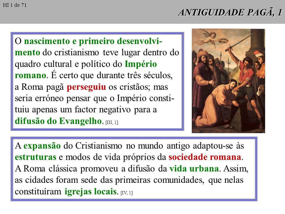 ANTIGUIDADE PAGÃ, 1 O nascimento e primeiro desenvolvi- mento do cristianismo teve lugar dentro do quadro cultural e político do Império romano. É cer