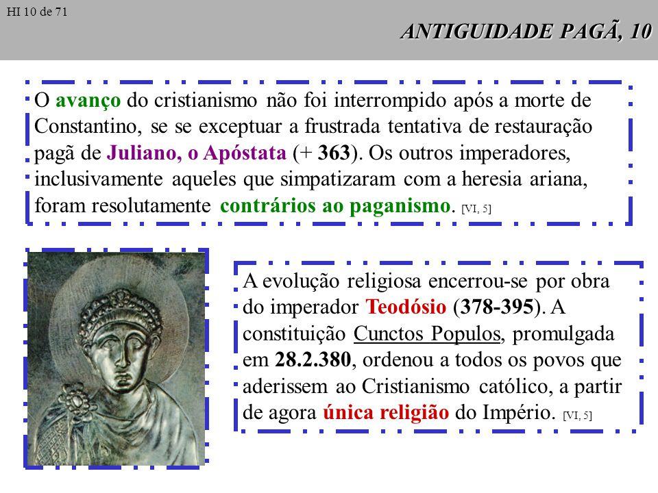 ANTIGUIDADE PAGÃ, 10 O avanço do cristianismo não foi interrompido após a morte de Constantino, se se exceptuar a frustrada tentativa de restauração p