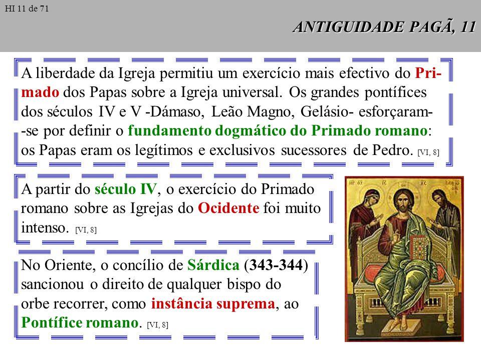 ANTIGUIDADE PAGÃ, 11 A liberdade da Igreja permitiu um exercício mais efectivo do Pri- mado dos Papas sobre a Igreja universal. Os grandes pontífices