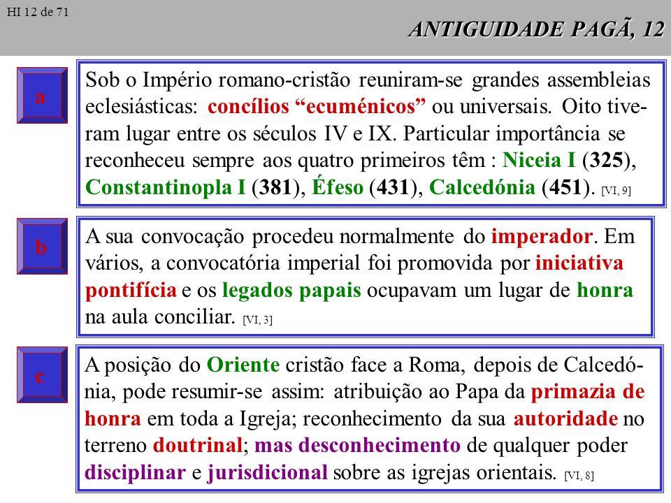ANTIGUIDADE PAGÃ, 12 Sob o Império romano-cristão reuniram-se grandes assembleias eclesiásticas: concílios ecuménicos ou universais. Oito tive- ram lu